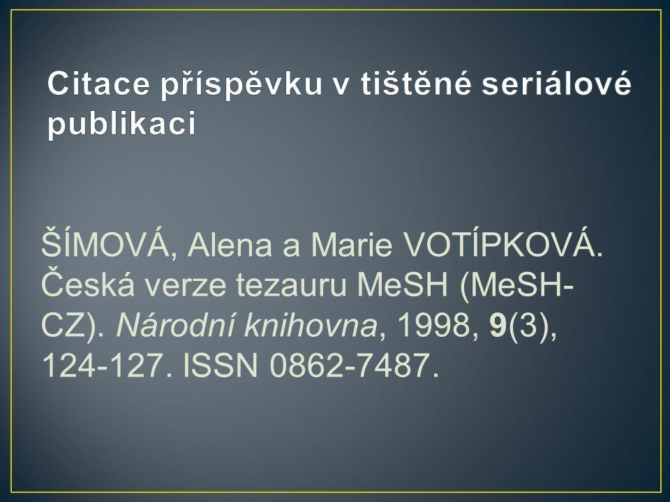 ŠÍMOVÁ, Alena a Marie VOTÍPKOVÁ. Česká verze tezauru MeSH (MeSH- CZ).