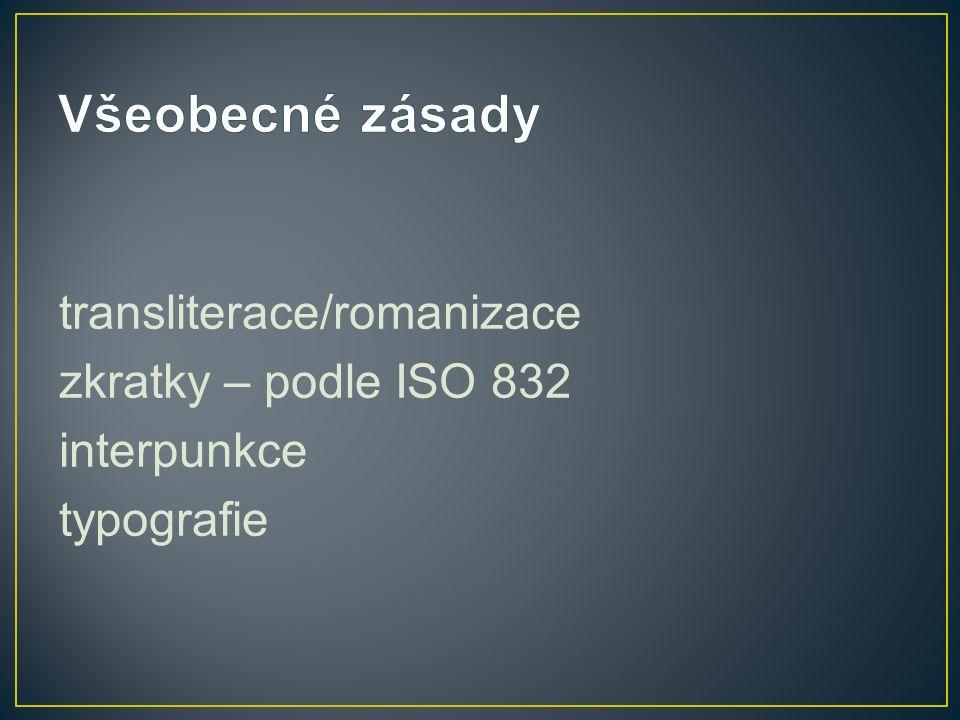 transliterace/romanizace zkratky – podle ISO 832 interpunkce typografie