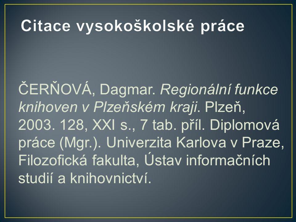 ČERŇOVÁ, Dagmar. Regionální funkce knihoven v Plzeňském kraji.