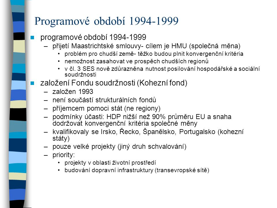 programové období 1994-1999 –přijetí Maastrichtské smlouvy- cílem je HMU (společná měna) problém pro chudší země- těžko budou plnit konvergenční krité