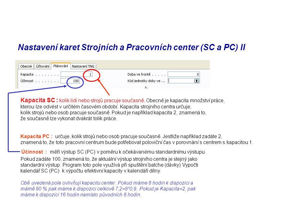 Nastavení karet Strojních a Pracovních center (SC a PC) II Kapacita SC : kolik lidí nebo strojů pracuje současně. Obecně je kapacita množství práce, k
