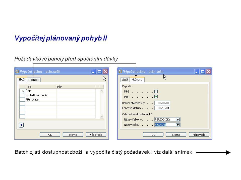 Vypočítej plánovaný pohyb II Požadavkové panely před spuštěním dávky Batch zjistí dostupnost zboží a vypočítá čistý požadavek : viz další snímek