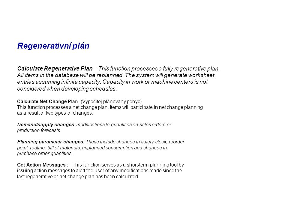 Regenerativní plán Calculate Regenerative Plan – This function processes a fully regenerative plan. All items in the database will be replanned. The s