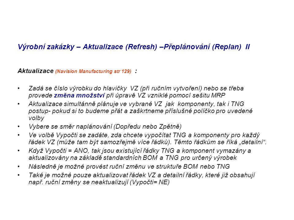 Výrobní zakázky – Aktualizace (Refresh) –Přeplánování (Replan) II Aktualizace (Navision Manufacturing str 129) : Zadá se číslo výrobku do hlavičky VZ