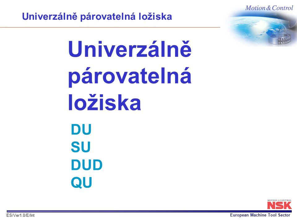 European Machine Tool Sector ES/Ver1.0/E/Int Univerzálně párovatelná ložiska Univerzálně párovatelná ložiska DU SU DUD QU