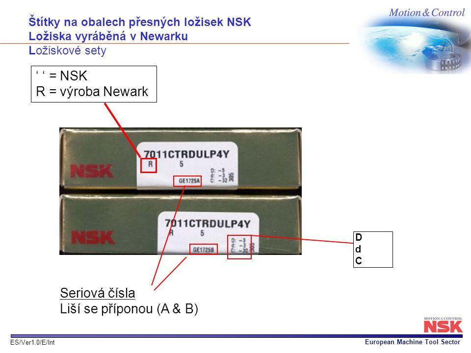 European Machine Tool Sector ES/Ver1.0/E/Int Štítky na obalech přesných ložisek NSK Ložiska vyráběná v Newarku Ložiskové sety DdCDdC Seriová čísla Liš