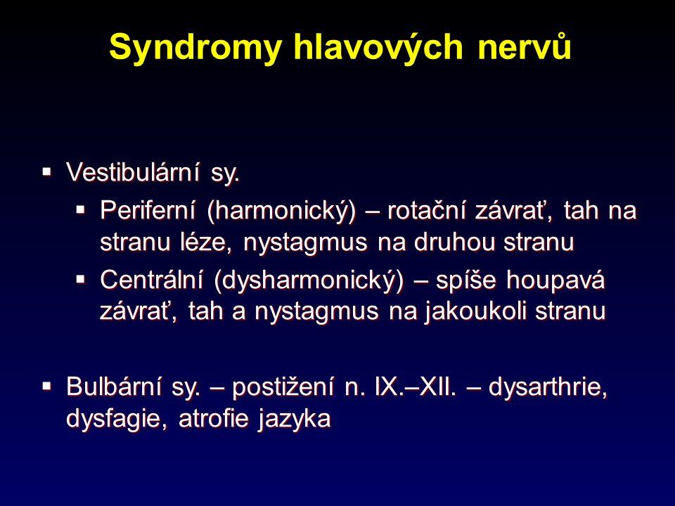 Syndromy hlavových nervů  Vestibulární sy.  Periferní (harmonický) – rotační závrať, tah na stranu léze, nystagmus na druhou stranu  Centrální (dys
