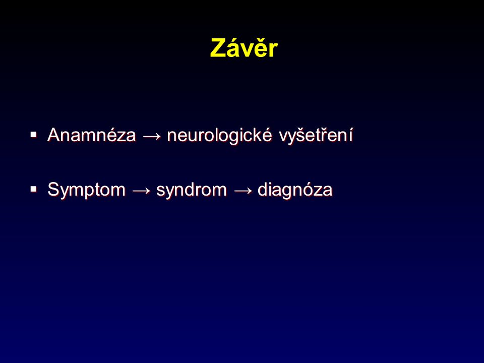 Závěr  Anamnéza → neurologické vyšetření  Symptom → syndrom → diagnóza