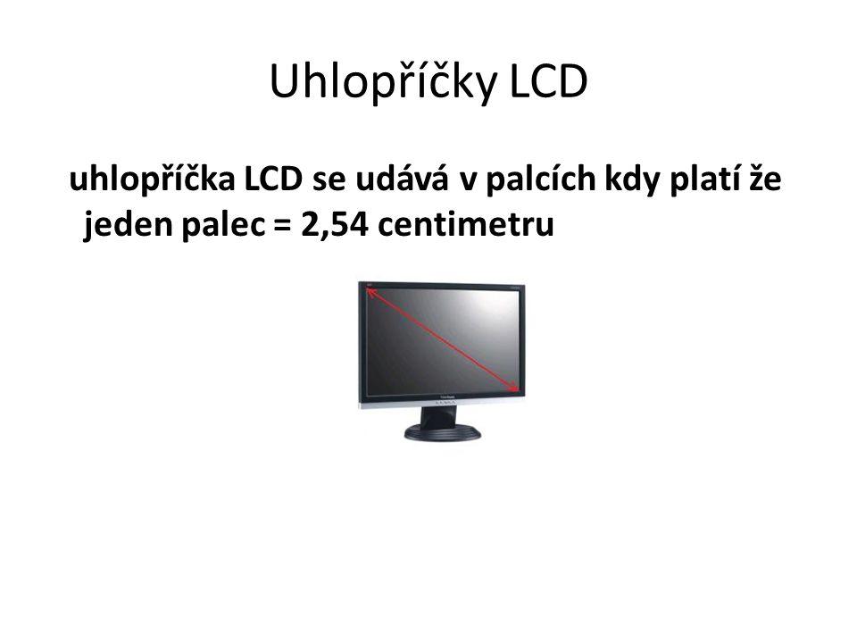 Uhlopříčky LCD uhlopříčka LCD se udává v palcích kdy platí že jeden palec = 2,54 centimetru