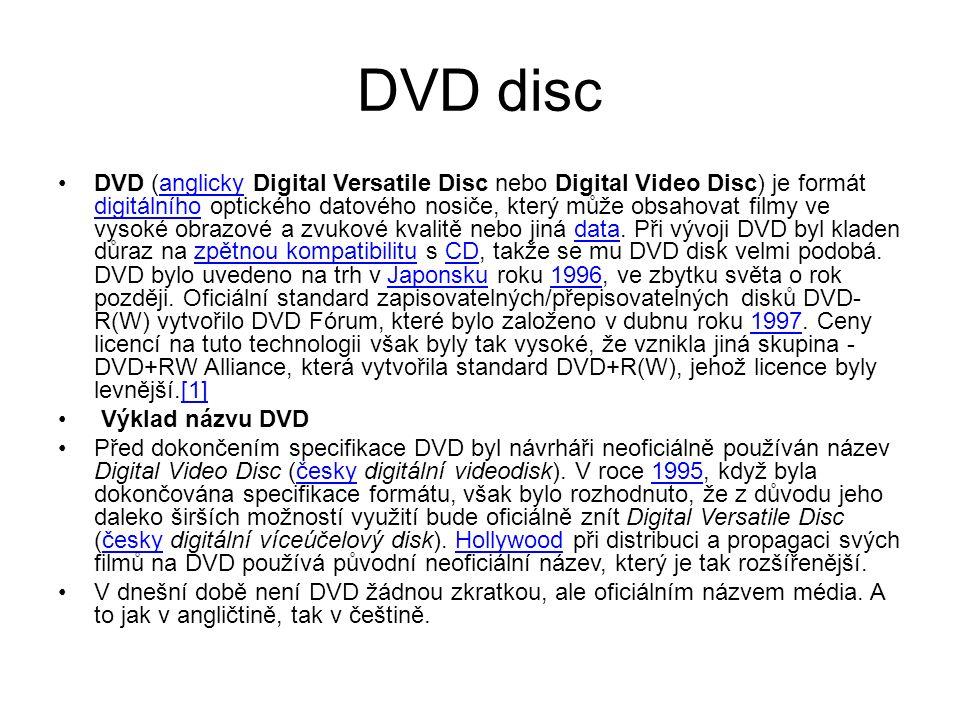 DVD disc DVD (anglicky Digital Versatile Disc nebo Digital Video Disc) je formát digitálního optického datového nosiče, který může obsahovat filmy ve vysoké obrazové a zvukové kvalitě nebo jiná data.