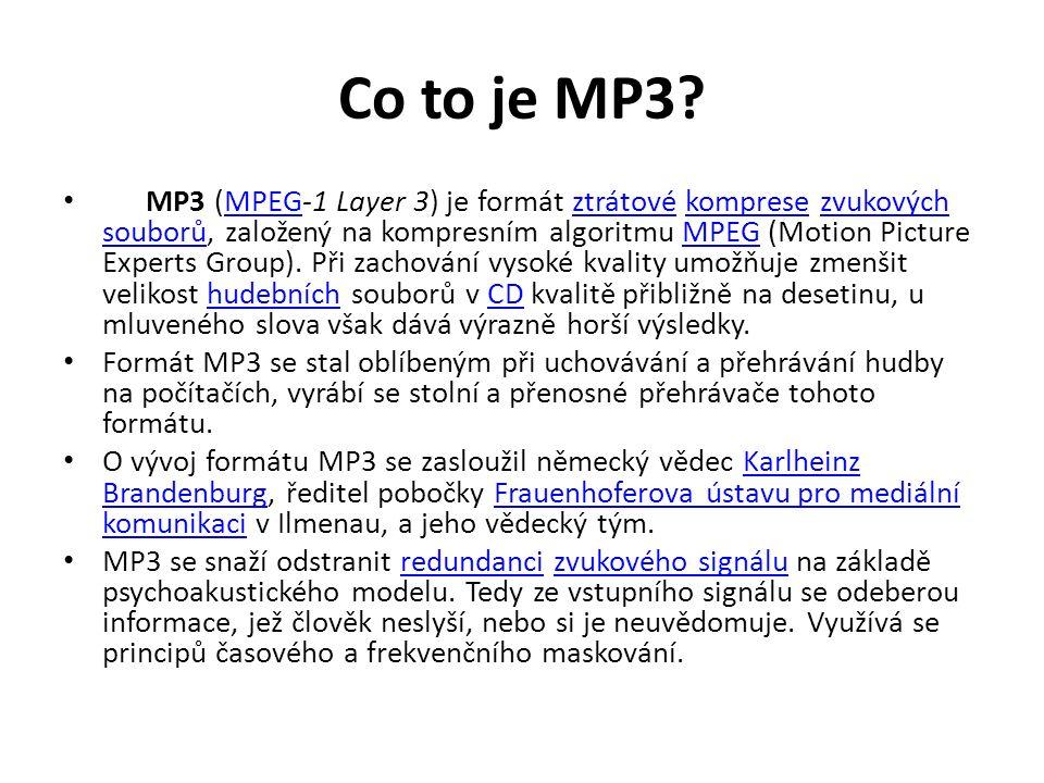 Co to je MP3? MP3 (MPEG-1 Layer 3) je formát ztrátové komprese zvukových souborů, založený na kompresním algoritmu MPEG (Motion Picture Experts Group)