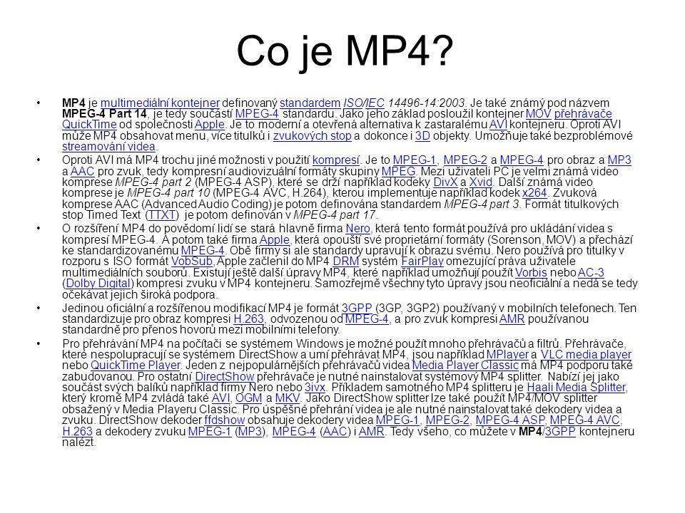 Co je MP4? MP4 je multimediální kontejner definovaný standardem ISO/IEC 14496-14:2003. Je také známý pod názvem MPEG-4 Part 14, je tedy součástí MPEG-