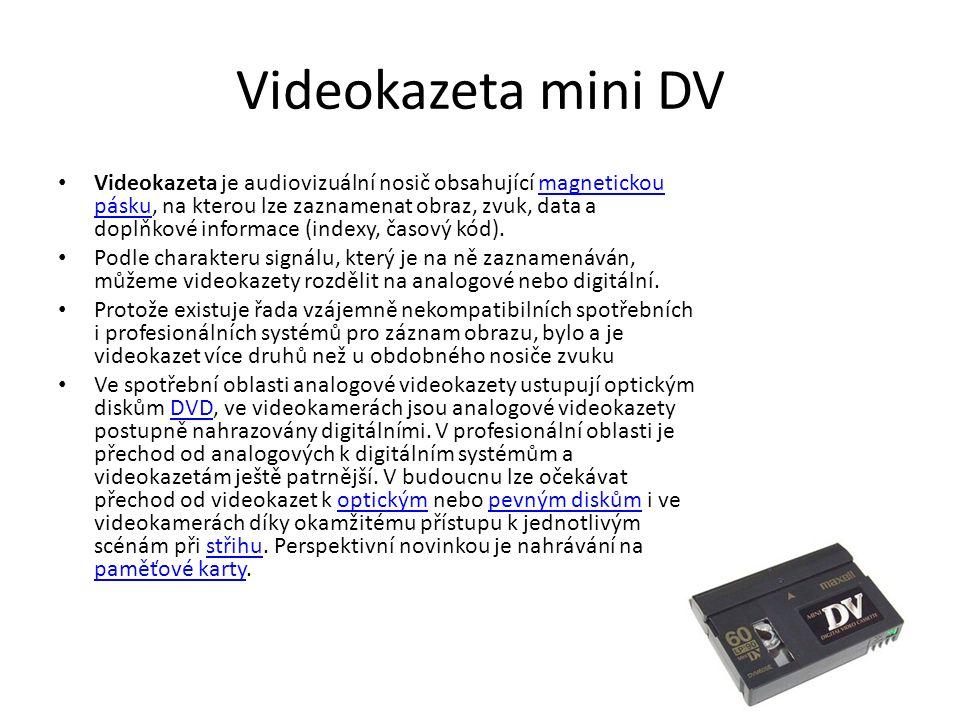 Videokazeta mini DV Videokazeta je audiovizuální nosič obsahující magnetickou pásku, na kterou lze zaznamenat obraz, zvuk, data a doplňkové informace (indexy, časový kód).magnetickou pásku Podle charakteru signálu, který je na ně zaznamenáván, můžeme videokazety rozdělit na analogové nebo digitální.