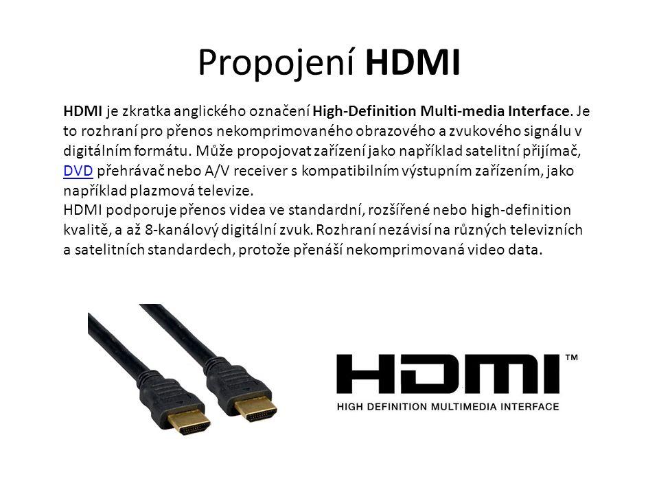 Propojení HDMI HDMI je zkratka anglického označení High-Definition Multi-media Interface. Je to rozhraní pro přenos nekomprimovaného obrazového a zvuk