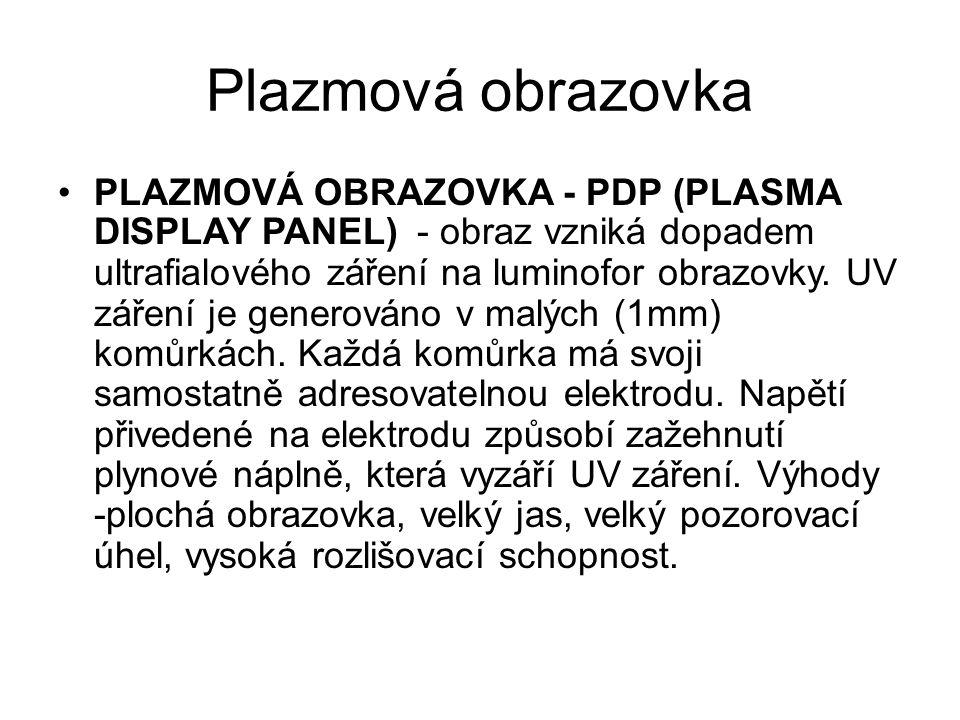 Plazmová obrazovka PLAZMOVÁ OBRAZOVKA - PDP (PLASMA DISPLAY PANEL) - obraz vzniká dopadem ultrafialového záření na luminofor obrazovky.