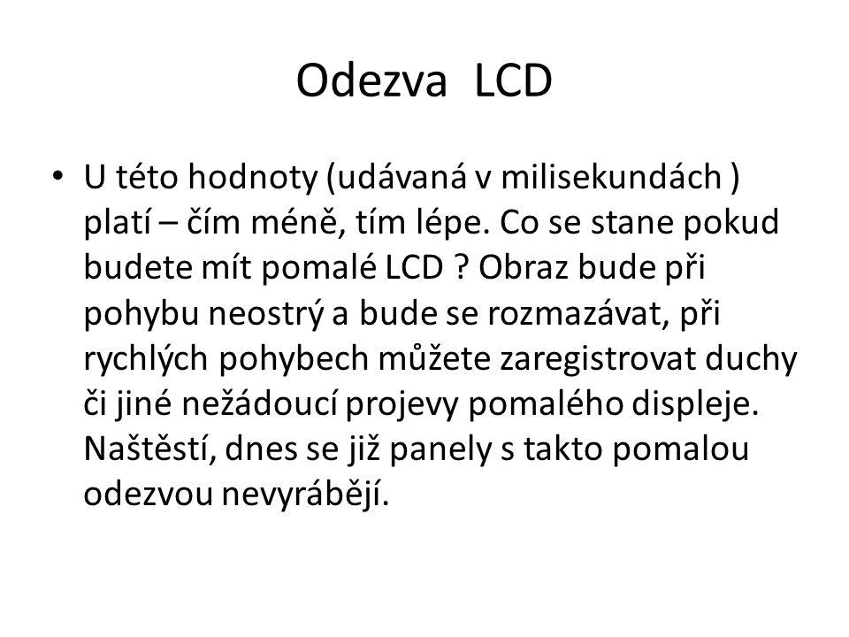 Odezva LCD U této hodnoty (udávaná v milisekundách ) platí – čím méně, tím lépe. Co se stane pokud budete mít pomalé LCD ? Obraz bude při pohybu neost