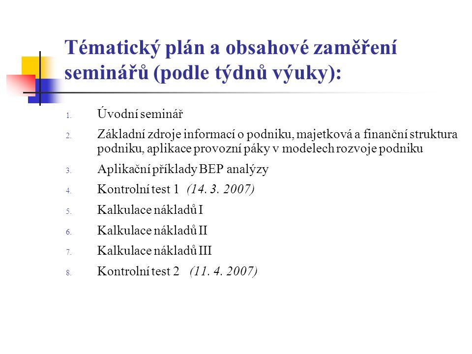Tématický plán a obsahové zaměření seminářů (podle týdnů výuky): 1. Úvodní seminář 2. Základní zdroje informací o podniku, majetková a finanční strukt