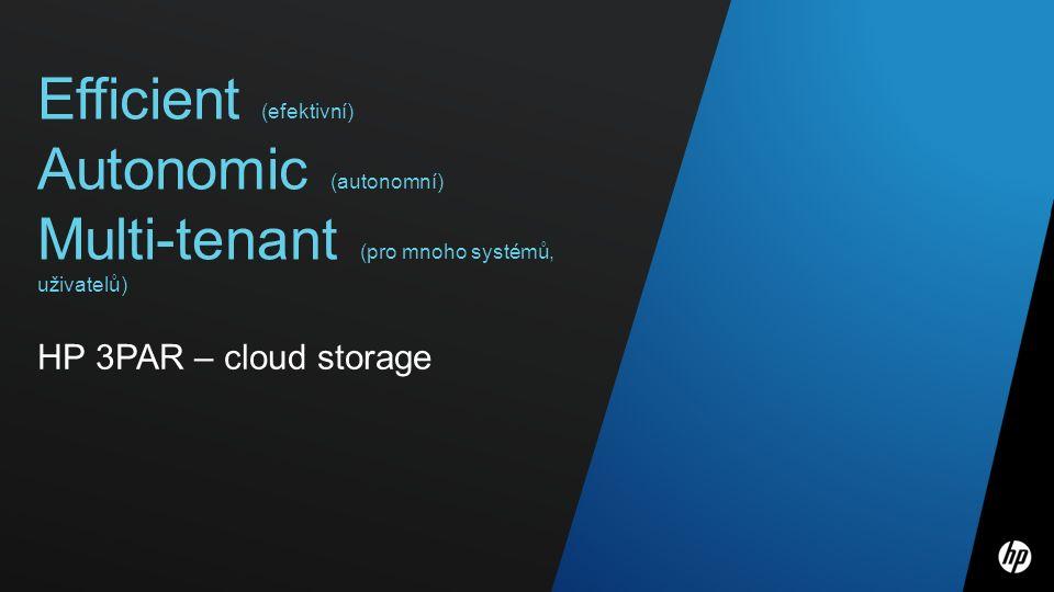 5 Efficient (efektivní) Autonomic (autonomní) Multi-tenant (pro mnoho systémů, uživatelů) HP 3PAR – cloud storage