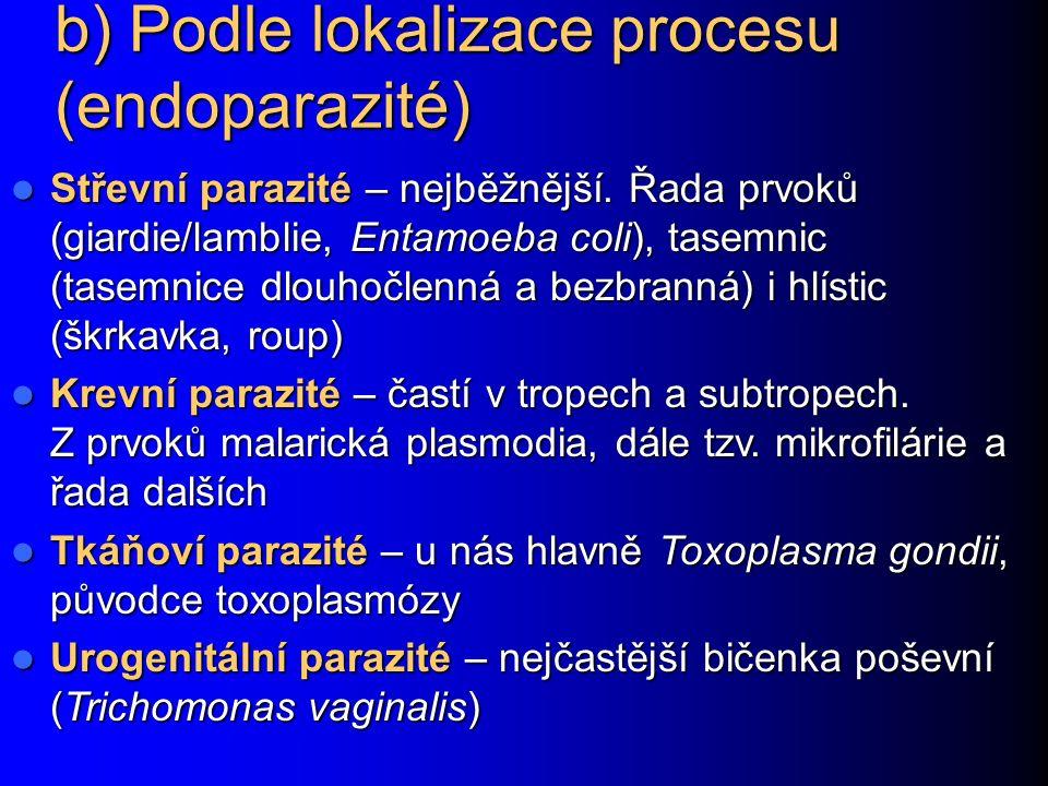 """Rozdělení parazitů: a) systematické Endoparazité – parazitují uvnitř Endoparazité – parazitují uvnitř Prvoci (měňavky, bičíkovci…) Prvoci (měňavky, bičíkovci…) Motolice (Trematoda) Motolice (Trematoda) Tasemnice (Cestoda) Tasemnice (Cestoda) Hlístice (Nematoda) Hlístice (Nematoda) Ektoparazité – parazitují vně, zpravidla členovci (vši, štěnice apod.) Ektoparazité – parazitují vně, zpravidla členovci (vši, štěnice apod.) """"červi"""