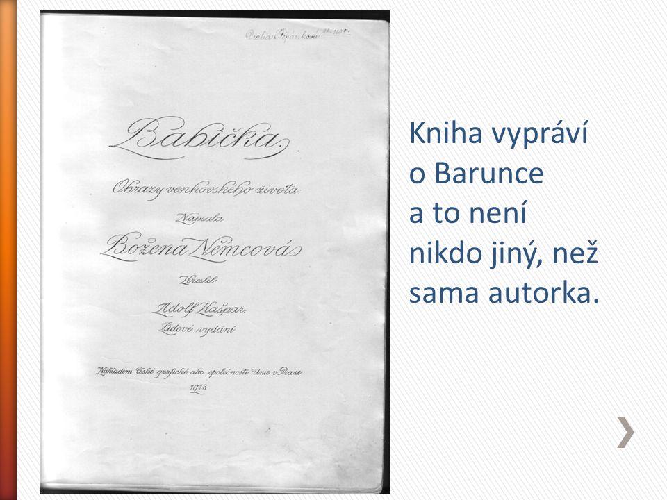 Kniha vypráví o Barunce a to není nikdo jiný, než sama autorka.