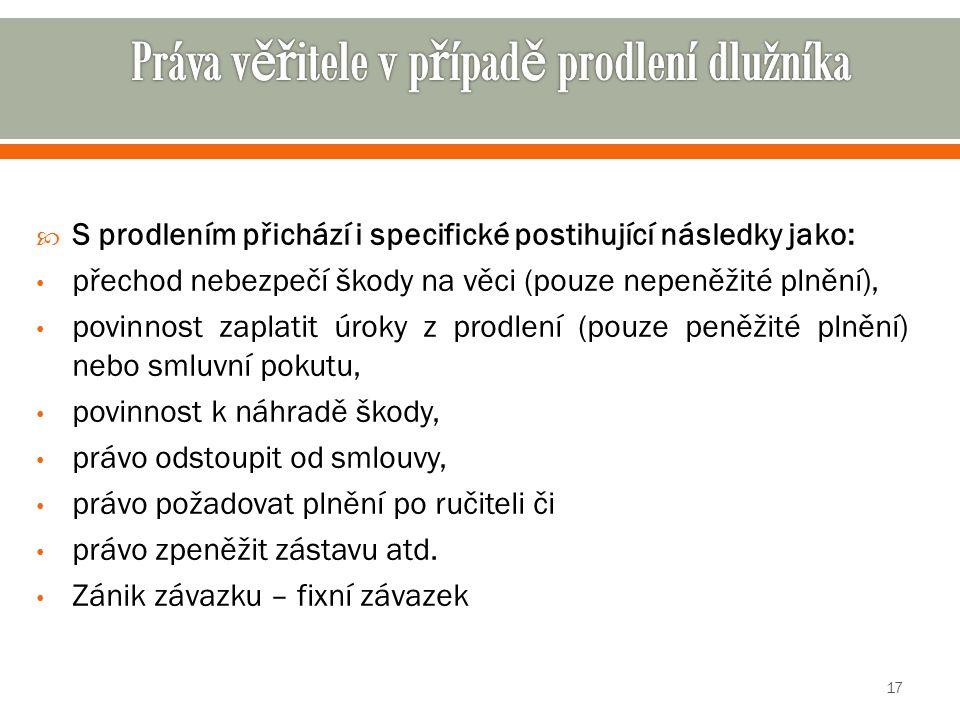  S prodlením přichází i specifické postihující následky jako: přechod nebezpečí škody na věci (pouze nepeněžité plnění), povinnost zaplatit úroky z p