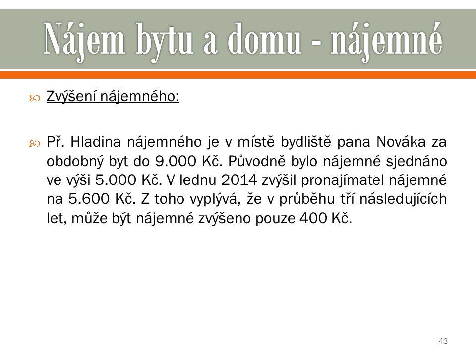  Zvýšení nájemného:  Př. Hladina nájemného je v místě bydliště pana Nováka za obdobný byt do 9.000 Kč. Původně bylo nájemné sjednáno ve výši 5.000 K