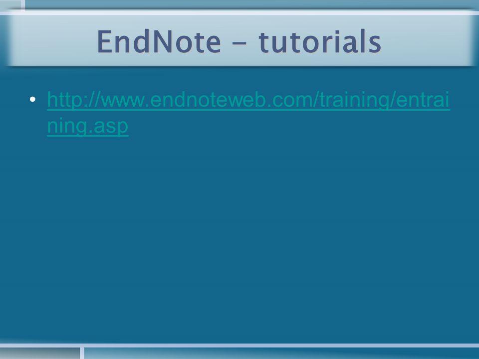 EndNote - tutorials http://www.endnoteweb.com/training/entrai ning.asphttp://www.endnoteweb.com/training/entrai ning.asp
