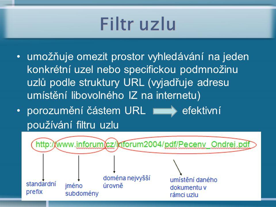 Filtr uzlu umožňuje omezit prostor vyhledávání na jeden konkrétní uzel nebo specifickou podmnožinu uzlů podle struktury URL (vyjadřuje adresu umístění libovolného IZ na internetu) porozumění částem URL efektivní používání filtru uzlu
