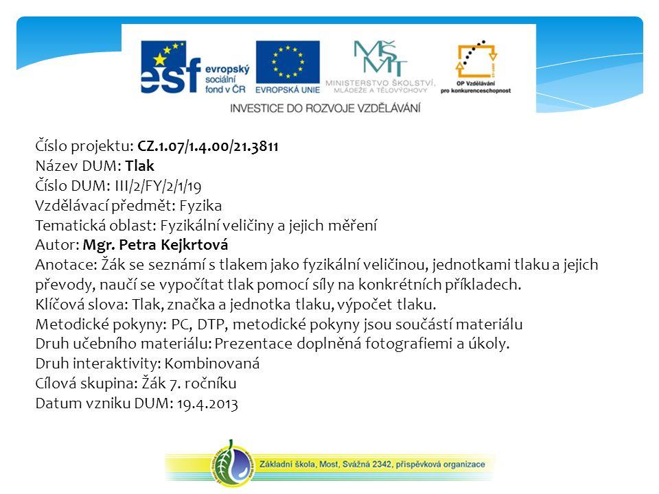 Číslo projektu: CZ.1.07/1.4.00/21.3811 Název DUM: Tlak Číslo DUM: III/2/FY/2/1/19 Vzdělávací předmět: Fyzika Tematická oblast: Fyzikální veličiny a jejich měření Autor: Mgr.