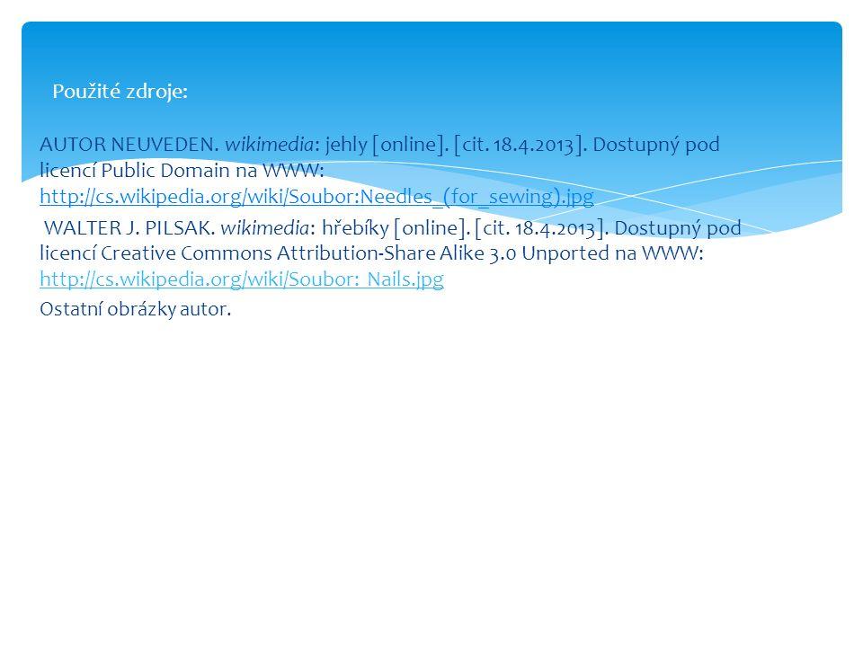 AUTOR NEUVEDEN. wikimedia: jehly [online]. [cit. 18.4.2013]. Dostupný pod licencí Public Domain na WWW: http://cs.wikipedia.org/wiki/Soubor:Needles_(f