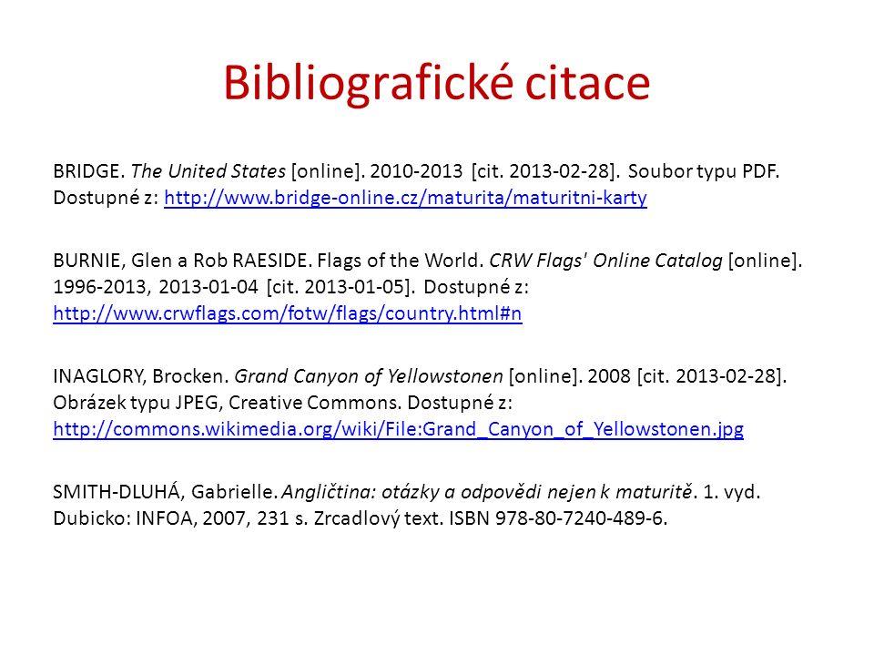 Bibliografické citace BRIDGE. The United States [online]. 2010-2013 [cit. 2013-02-28]. Soubor typu PDF. Dostupné z: http://www.bridge-online.cz/maturi