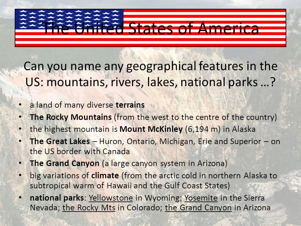 The United States of America Can you name any geographical features in the US: mountains, rivers, lakes, national parks ….