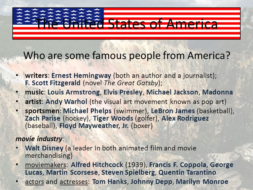 The United States of America Who are some famous people from America.