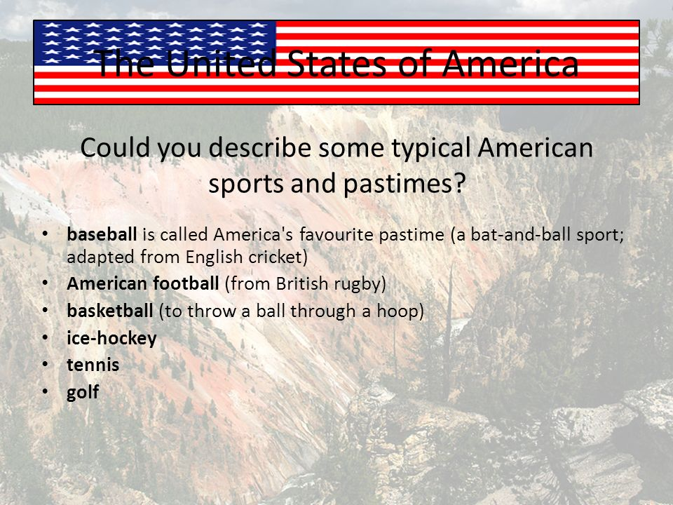 The United States of America Could you describe some typical American sports and pastimes.