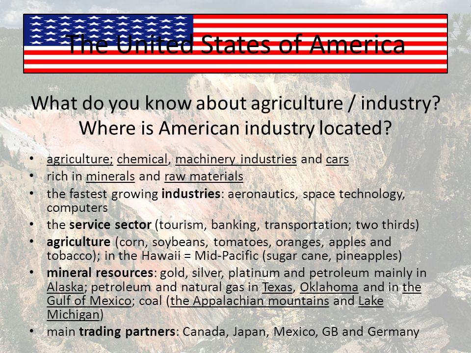 The United States of America What do you know about agriculture / industry.
