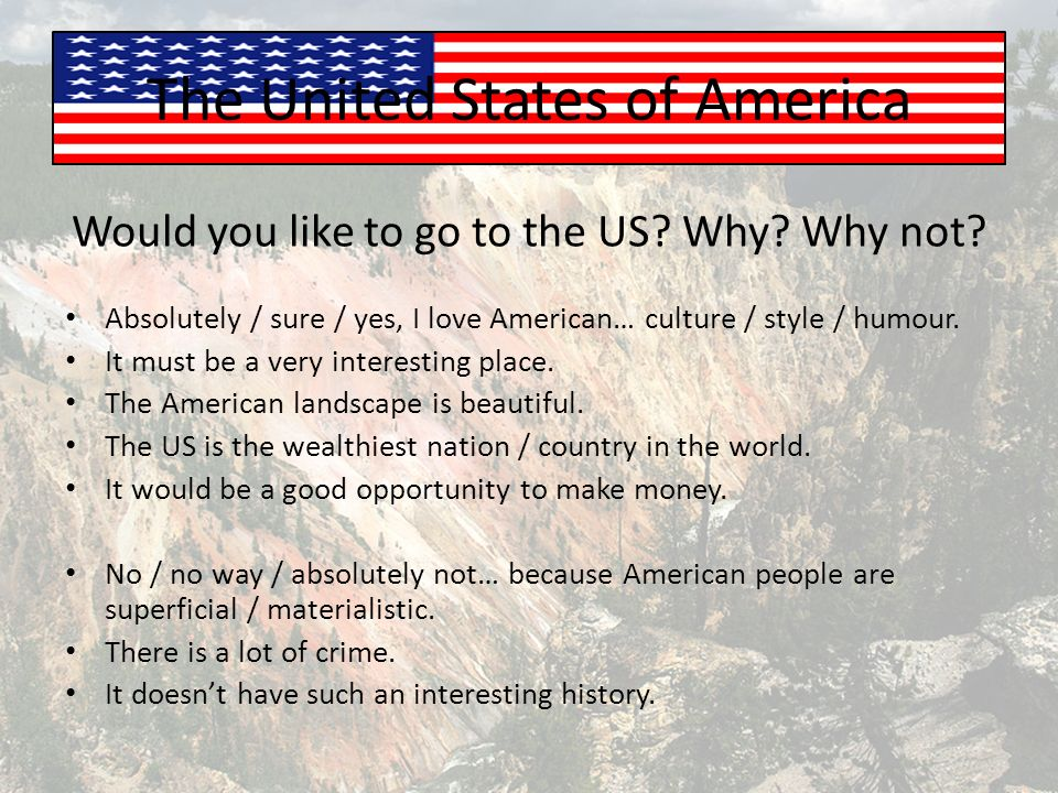 The United States of America Would you like to go to the US.