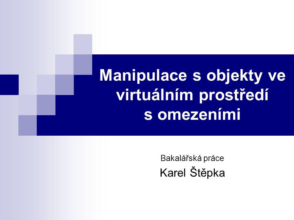 Manipulace s objekty ve virtuálním prostředí s omezeními Bakalářská práce Karel Štěpka