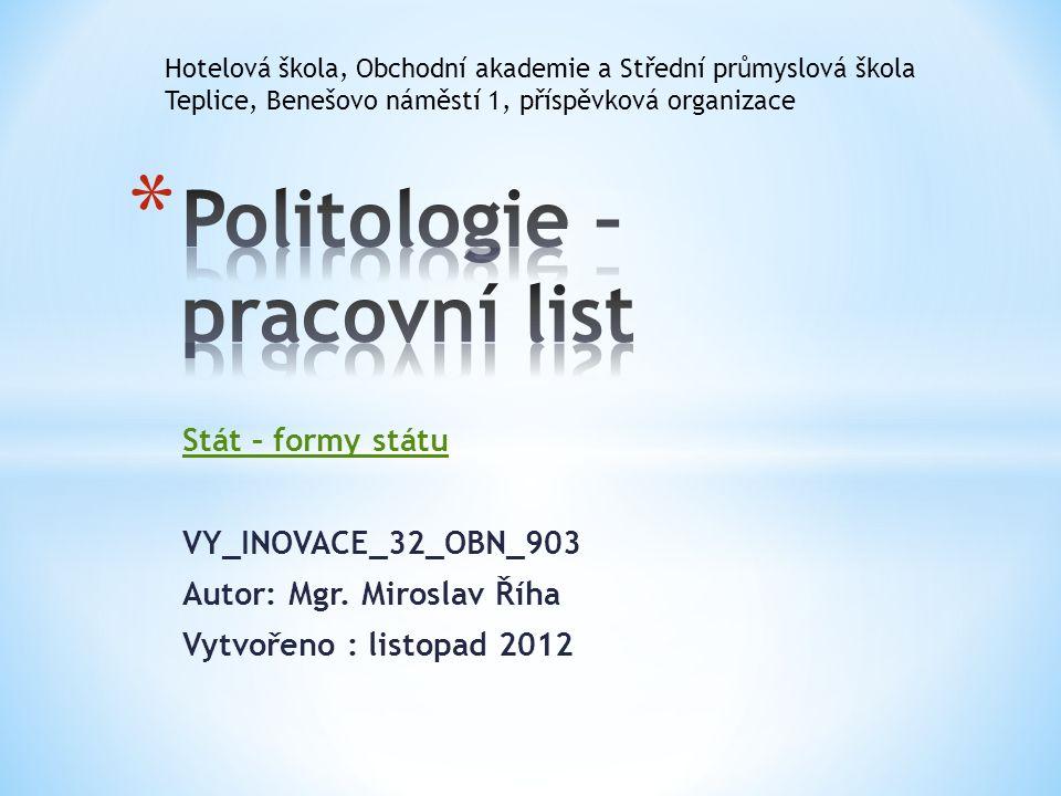 Stát – formy státu VY_INOVACE_32_OBN_903 Autor: Mgr.