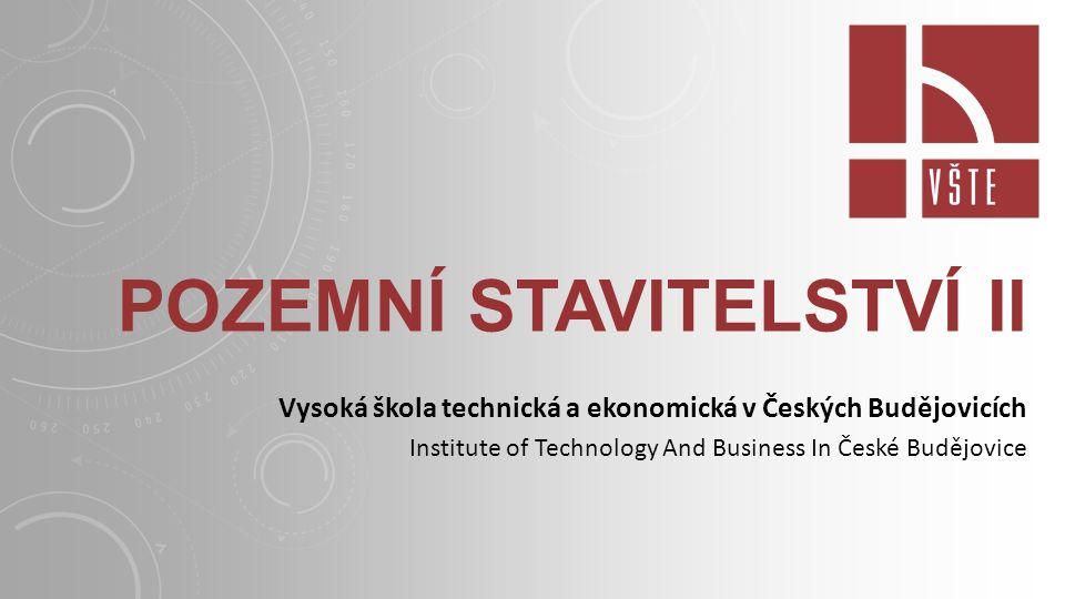 POZEMNÍ STAVITELSTVÍ II Vysoká škola technická a ekonomická v Českých Budějovicích Institute of Technology And Business In České Budějovice