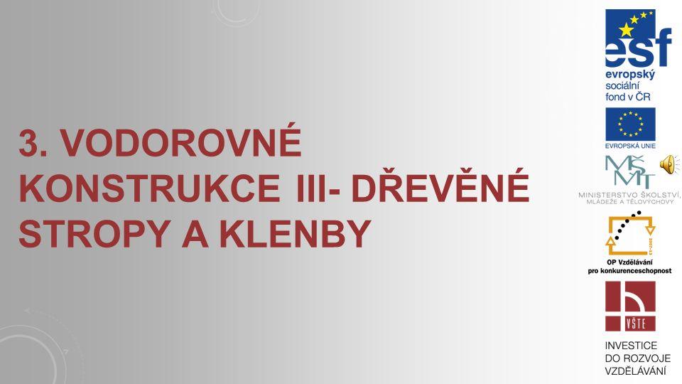 3. VODOROVNÉ KONSTRUKCE III- DŘEVĚNÉ STROPY A KLENBY