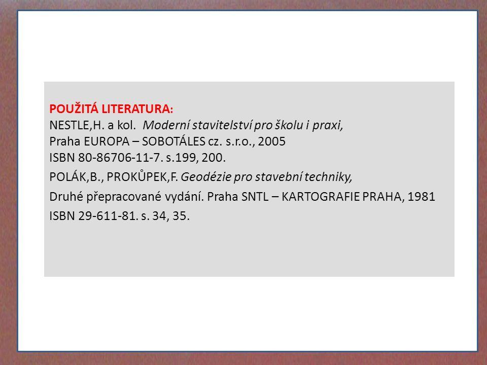POUŽITÁ LITERATURA : NESTLE,H. a kol. Moderní stavitelství pro školu i praxi, Praha EUROPA – SOBOTÁLES cz. s.r.o., 2005 ISBN 80-86706-11-7. s.199, 200