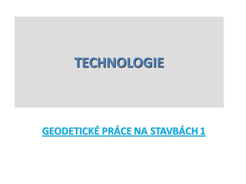GEODETICKÉ PRÁCE NA STAVBÁCH 1 TECHNOLOGIE