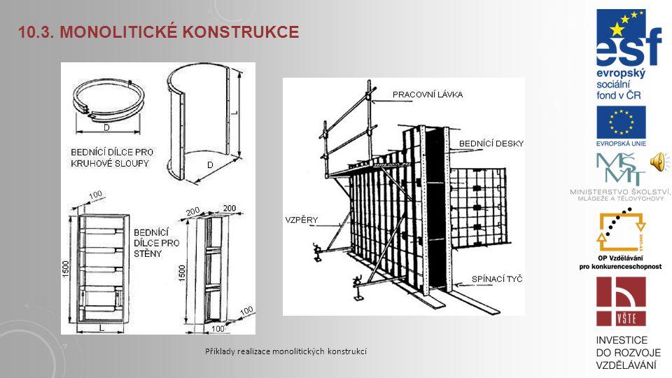 10.3. MONOLITICKÉ KONSTRUKCE Monolitické svislé konstrukce jsou vytvořeny ukládáním betonové směsi přímo na místě do bednění, které lze po zatvrdnutí