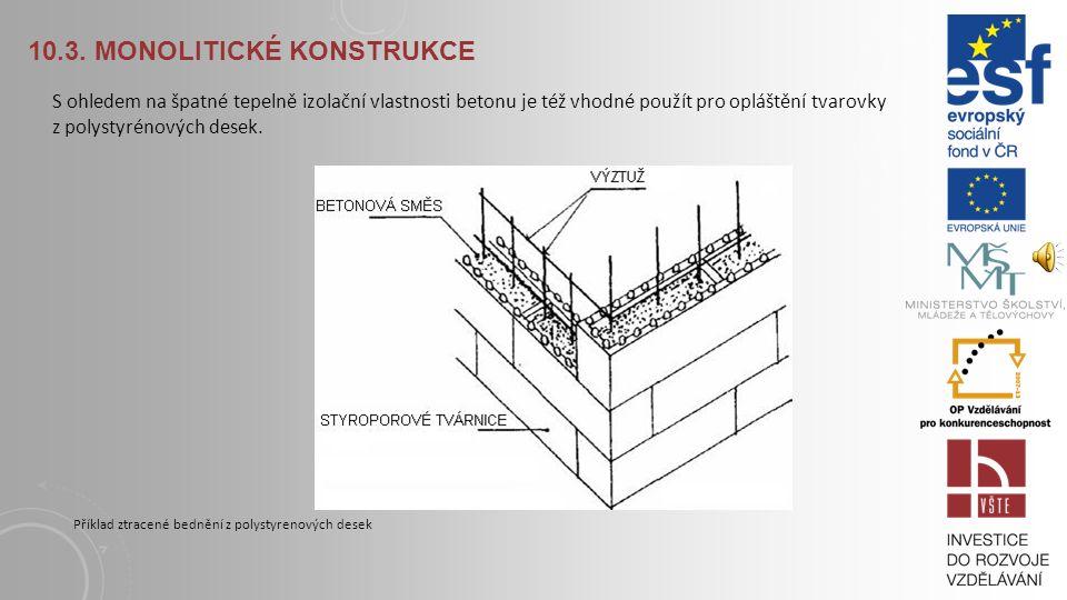 10.3. MONOLITICKÉ KONSTRUKCE Kromě plášťových desek je možno použít tvárnic s výztužnými stěnami, kde uzavřené dutiny s vloženou tepelnou izolací jsou