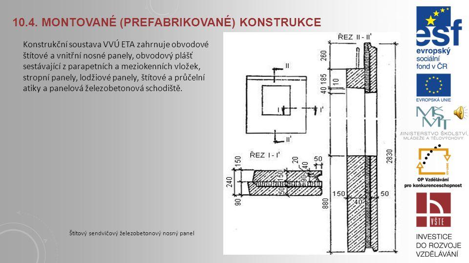 10.4. MONTOVANÉ (PREFABRIKOVANÉ) KONSTRUKCE Prefabrikované konstrukce sestávají z předem vyrobených celoplošných či tyčových dílců, které jsou na stav