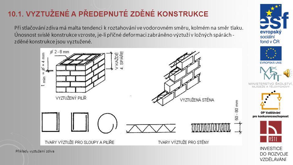 10.1. VYZTUŽENÉ A PŘEDEPNUTÉ ZDĚNÉ KONSTRUKCE Vzhledem k charakteru zdiva sestávajícího ze 2 komponentů, nepůsobí konstrukce homogenně. Kusové stavivo