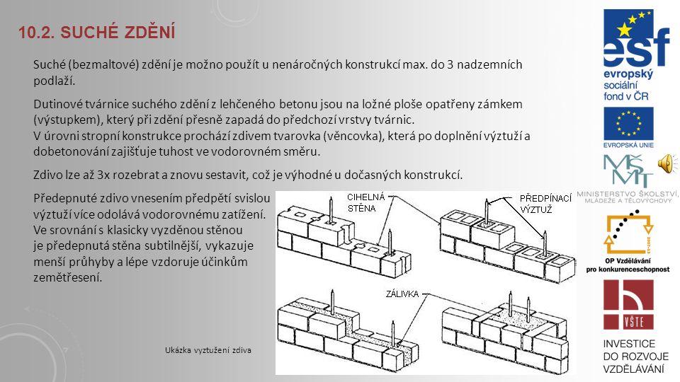 10.1. VYZTUŽENÉ A PŘEDEPNUTÉ ZDĚNÉ KONSTRUKCE Vyztužené železobetonové jádro může být vloženo do exponovaných míst (nárožní pilíře, meziokenní sloupy)