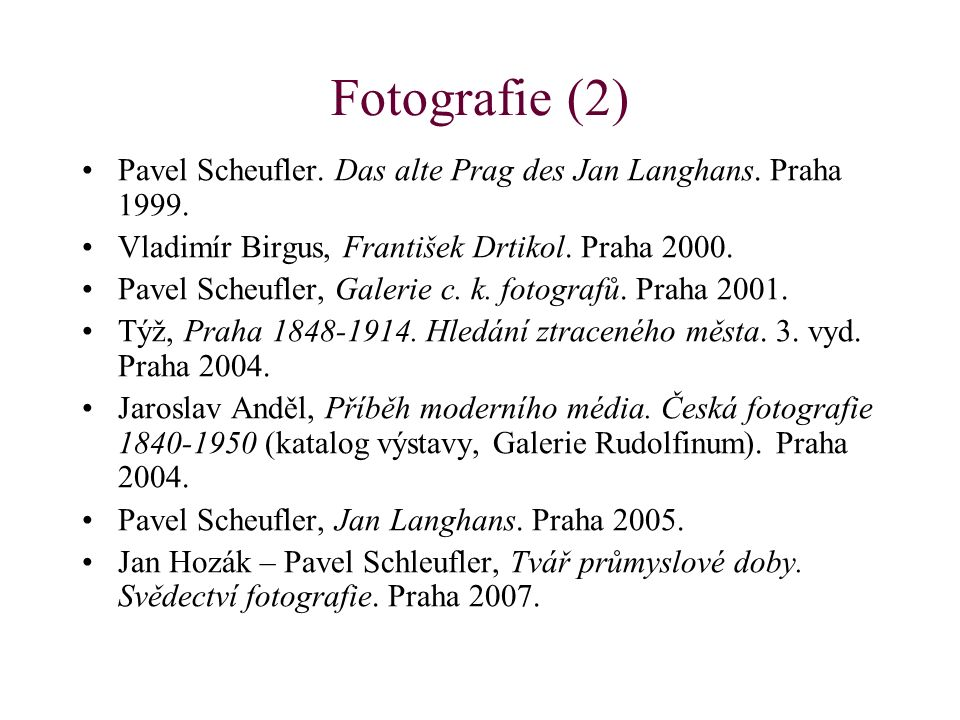 Fotografie (2) Pavel Scheufler. Das alte Prag des Jan Langhans. Praha 1999. Vladimír Birgus, František Drtikol. Praha 2000. Pavel Scheufler, Galerie c