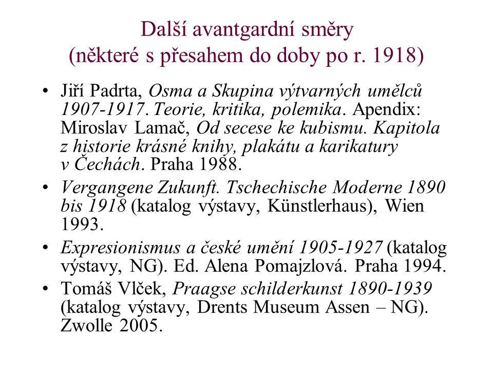 Další avantgardní směry (některé s přesahem do doby po r. 1918) Jiří Padrta, Osma a Skupina výtvarných umělců 1907-1917. Teorie, kritika, polemika. Ap