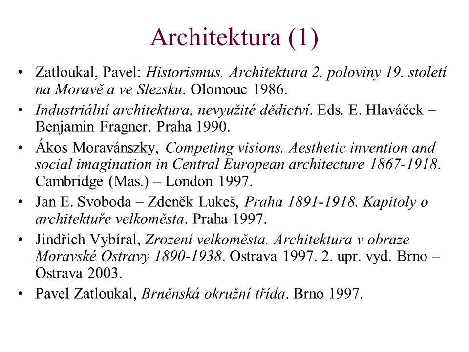 Architektura (1) Zatloukal, Pavel: Historismus. Architektura 2. poloviny 19. století na Moravě a ve Slezsku. Olomouc 1986. Industriální architektura,